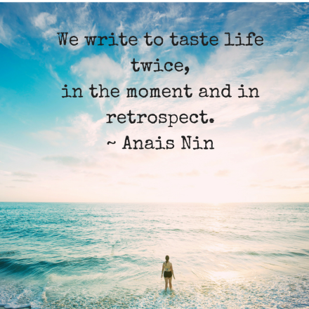 we-write-to-taste-life-twice-in-the-moment-and-in-retrospect-anais-nin