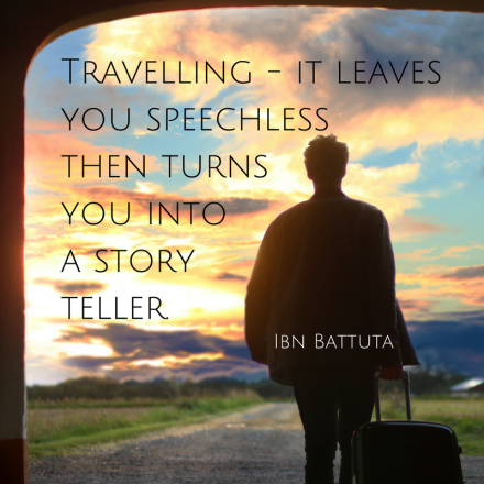 Travelling. It leaves you speechless then turns you into a story teller. Ibn Battuta